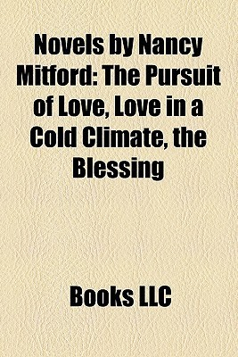 Novels by Nancy Mitford: The Pursuit of Love, Love in a Cold Climate, the Blessing