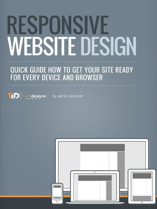 Responsive Web Site Design, Quick Guide How To Get Your Site Ready For Every Device And Browser