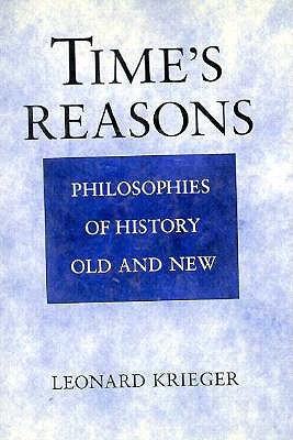 Ebook Time's Reasons: Philosophies of History Old and New by Leonard Krieger TXT!