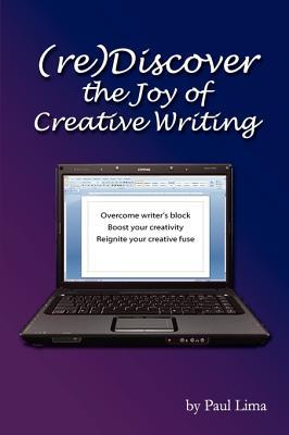 Rediscover the Joy of Creative Writing: Overcome Writer's Block, Boost Your Creativity, Reignite Your Creative Fuse