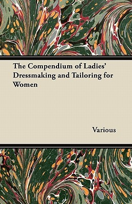 The Compendium of Ladies' Dressmaking and Tailoring for Women