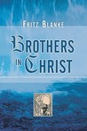 Brothers In Christ: The History Of The Oldest Anabaptist Congregation Zollikon, Near Zurich, Switzerland