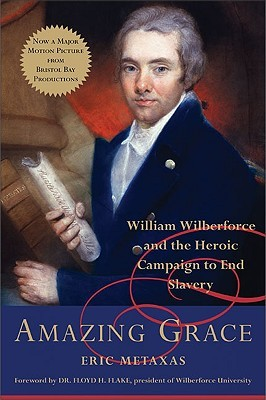 Book Review: Eric Metaxas' Amazing Grace: William Wilberforce and the Heroic Campaign to End Slavery