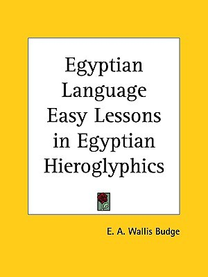 Egyptian Language Easy Lessons in Egyptian Hieroglyphics