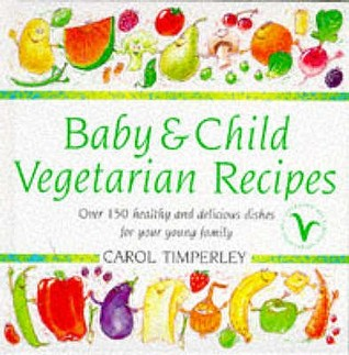 [ BABY AND CHILD VEGETARIAN RECIPES OVER 150 HEALTHY AND DELICIOUS DISHES FOR YOUR YOUNG FAMILY BY TIMPERLEY, CAROL](AUTHOR)PAPERBACK by Carol Timperley