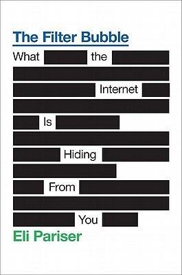 Ebook The Filter Bubble: What the Internet is Hiding From You by Eli Pariser read!