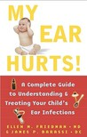 My Ear Hurts!: A Complete Guide to Understanding and Treating Your Child's Ear Infections