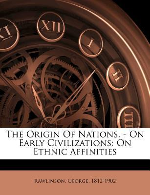 The Origin of Nations. - On Early Civilizations: On Ethnic Affinities