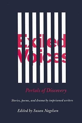 Exiled Voices: Portals Of Discovery: Stories, Poems, And Drama By Imprisoned Writers