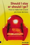 Should I Stay or Should I Go?: How to Make That Crucial Job Move Decision
