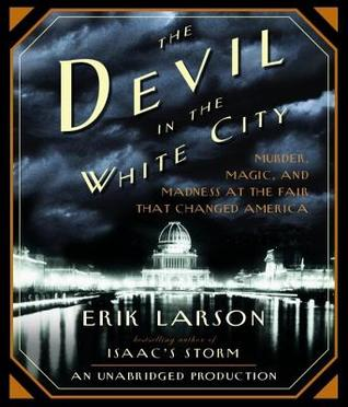The Devil in the White City. Murder, Magic and Madness at the... by Erik Larson