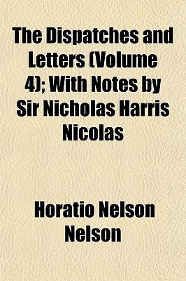 The Dispatches and Letters (Volume 4); With Notes by Sir Nicholas Harris Nicolas