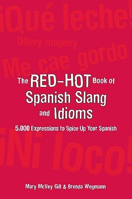The Red-Hot Book of Spanish Slang and Idioms: 5,000 Expressions to Spice Up Your Spanish