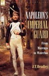 Napoleon's Imperial Guard: From Marengo to Waterloo (Regiments & Campaigns)