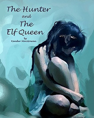 The Hunter and the Elf Queen: A Saga of Love and Loss