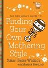 New Mom's Guide to Finding Your Own Mothering Style, The by Susan Besze Wallace