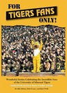 For Tigers Fans Only!: Wonderful Stories Celebrating the Incredible Fans of the University Missouri Tigers