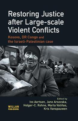 Restoring Justice After Large-Scale Violent Conflicts: Kosovo, DR Congo and the Israeli-Palestinian Case