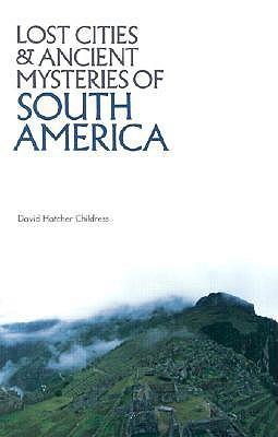 Lost Cities & Ancient Mysteries of South America (Lost Cities Series)