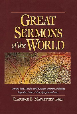 Great Sermons of the World: Sermons from 25 of the World's Greatest Preachers, Including Augustine, Luther, Calvin, Spurgeon, and More
