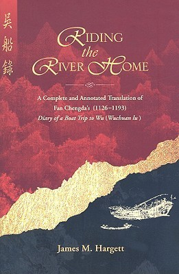 Riding the River Home: A Complete and Annotated Translation of Fan Chengda's (1126-1193) Travel Diary Record of a Boat Trip to Wu (Wuchuan Lu)