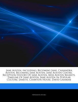 Articles on Jane Austen, Including: Becoming Jane, Cassandra Austen, Becoming Jane Austen, Jane Austen Centre, Reception History of Jane Austen, Miss Austen Regrets, Timeline of Jane Austen, Jane Austen in Popular Culture, Janeite