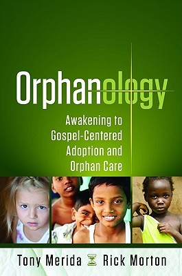 Orphanology: Awakening to Gospel-Centered Adoption and Orphan Care
