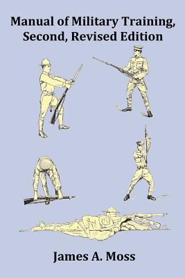 Manual of Military Training - Second, Revised Edition - With Index, Footnotes and Copious Images
