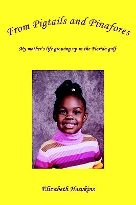 From pigtails and pinafores: my mother's life growing up in the florida gulf by Elizabeth Hawkins