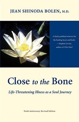 Close to the Bone by Jean Shinoda Bolen