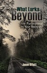 What Lurks Beyond: The Paranormal in Your Backyard