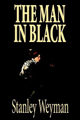 The Man in Black by Stanley Weyman, Fiction, Historical