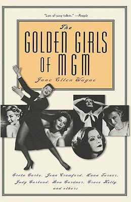The Golden Girls of MGM by Jane Ellen Wayne