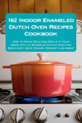 162-indoor-enameled-dutch-oven-recipes-cookbook