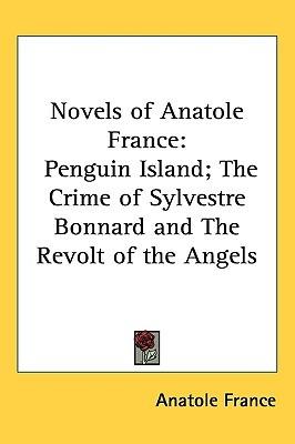 Novels of anatole france: penguin island/crime of sylvestre bonnard/revolt of the angels by Anatole France