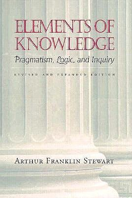 Elements of Knowledge: Pragmatism, Logic, and Inquiry, Revised Edition