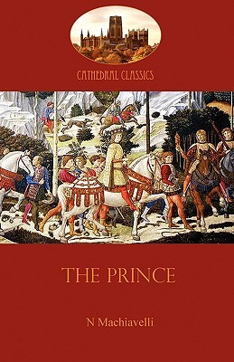 The Prince: Medieval Realpolitik and the Timeless Mechanics of Power (Aziloth Books)