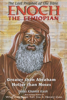 Enoch The Ethiopian: The Lost Prophet Of The Bible:  Greater Than Abraham, Holier Than Moses