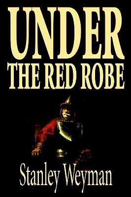 Under the Red Robe by Stanley Weyman, Fiction, Classics, Historical