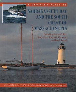 A Cruising Guide to Narragansett Bay and the South Coast of Massachusetts: Including Buzzard's Bay, Nantucket, Martha's Vineyard, and Block Island