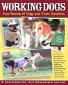 Working Dogs: True Stories of Dogs and Their Handlers