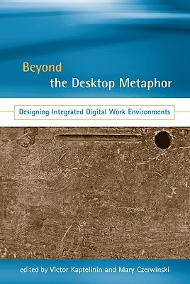 Beyond the Desktop Metaphor: Designing Integrated Digital Work Environments