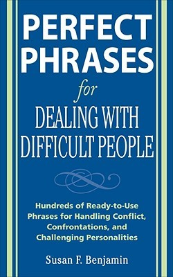 Perfect Phrases For Dealing With Difficult People Hundreds Of Ready