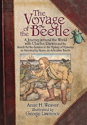 The Voyage of the Beetle: A Journey Around the World with Charles Darwin and the Search for the Solution to the Mystery of Mysteries, as Narrated by Rosie, an Articulate Beetle