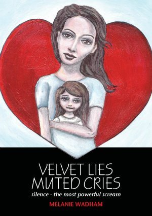 VELVET LIES - MUTED CRIES Silence...the most powerful scream by Melanie Wadham