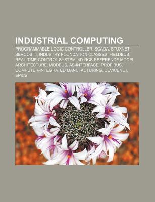 Industrial Computing: Programmable Logic Controller, Scada, Stuxnet, Sercos III, Industry Foundation Classes, Fieldbus