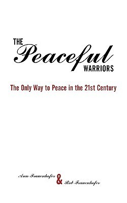The Peaceful Warriors: The Only Way to Peace in the 21st Century
