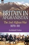 Britain in Afghanistan 2: The Second Afghan War 1878-80