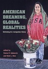 American Dreaming, Global Realities: Rethinking U.S. Immigration History