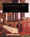 A Mediterranean Feast: The Story Of The Birth Of The Celebrated Cuisines Of The Mediterranean, From The Merchants Of Venice To The Barbary Corsairs, With More Than 500 Recipes